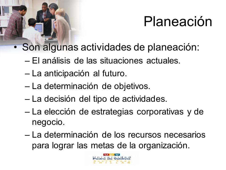 www.auladeeconomia.com Planeación Son algunas actividades de planeación: –El análisis de las situaciones actuales. –La anticipación al futuro. –La det