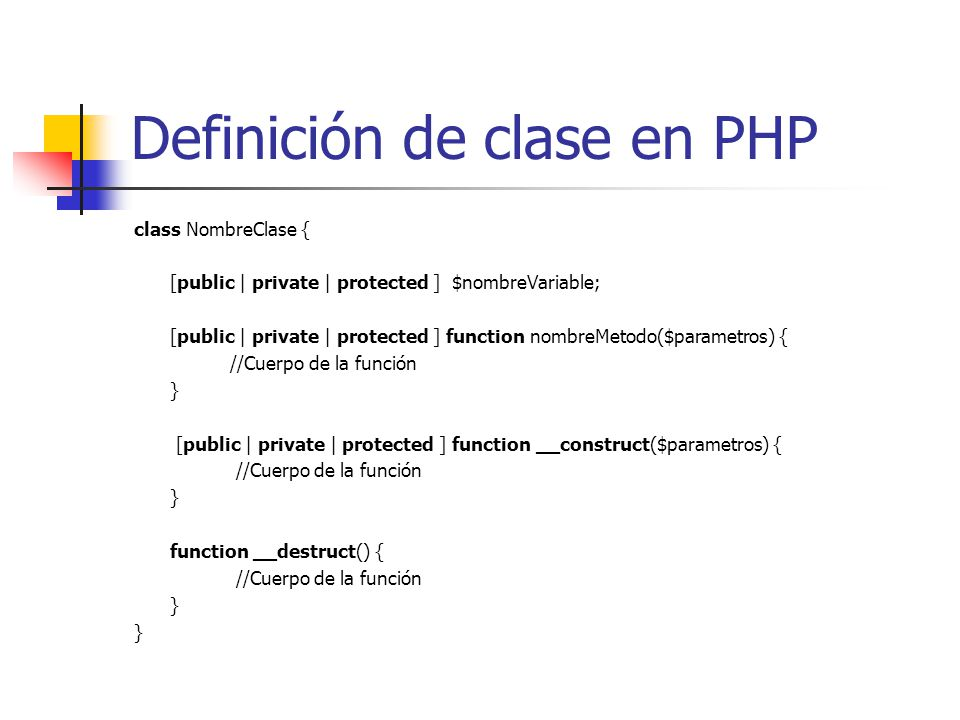 Definición de clase en PHP class NombreClase { [public | private | protected ] $nombreVariable; [public | private | protected ] function nombreMetodo(