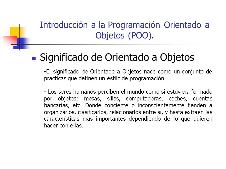 Terminología de la POO Miembro Público: Atributo o método de una clase que puede ser accesado desde cualquier parte del programa.