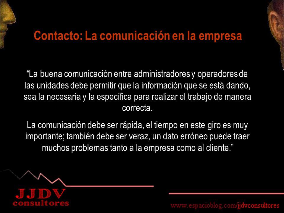 Contacto: La comunicación en la empresa La buena comunicación entre administradores y operadores de las unidades debe permitir que la información que se está dando, sea la necesaria y la específica para realizar el trabajo de manera correcta.