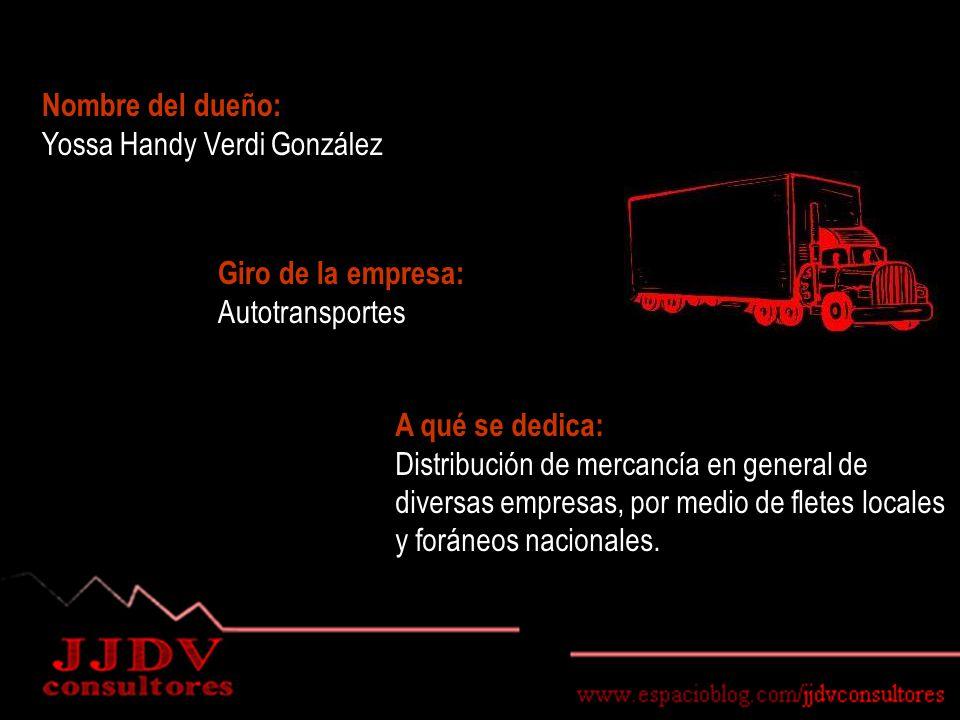 Nombre del dueño: Yossa Handy Verdi González Giro de la empresa: Autotransportes A qué se dedica: Distribución de mercancía en general de diversas empresas, por medio de fletes locales y foráneos nacionales..