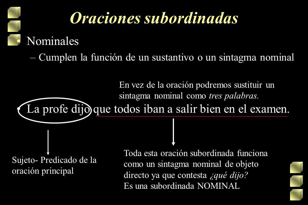 Oraciones compuestas Oraciones subordinadas –Se clasifican según su función gramatical si funcionan como un sintagma nominal, se llaman nominales –Cla