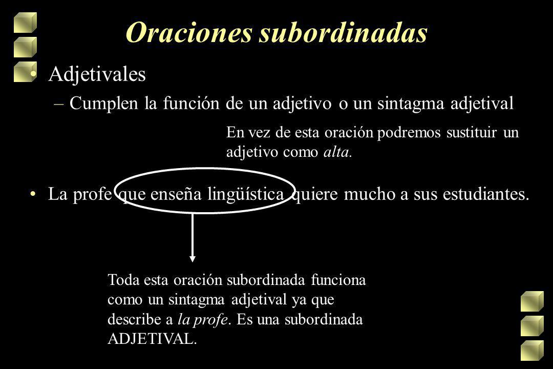 Oraciones subordinadas Nominales –Cumplen la función de un sustantivo o un sintagma nominal El hecho de que haya ruido no implica nada. Predicado de l