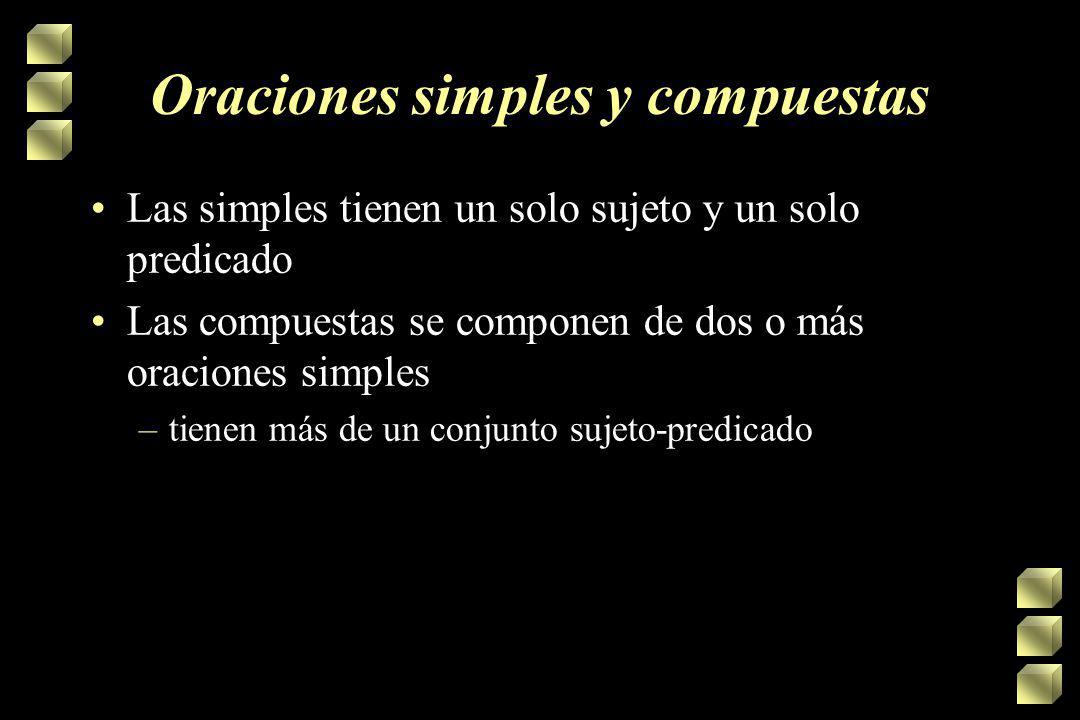 Oraciones simples y compuestas Las simples tienen un solo sujeto y un solo predicado Las compuestas se componen de dos o más oraciones simples –tienen más de un conjunto sujeto-predicado