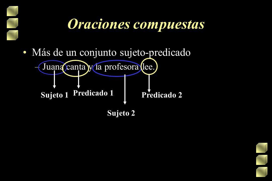 Oraciones compuestas Más de un conjunto sujeto-predicado –Juana canta y la profesora lee.