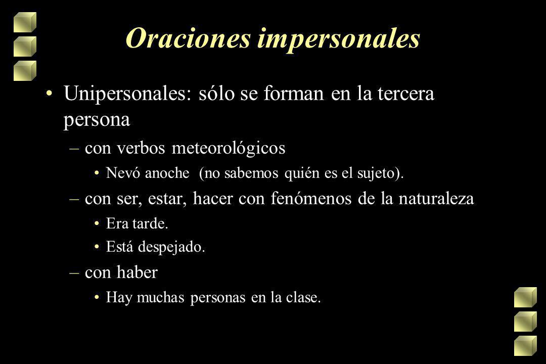 Tipos de oraciones simples Impersonales –El sujeto nunca se refiere a una persona concreta. –Se usan para evitar la mención del sujeto. –El español co