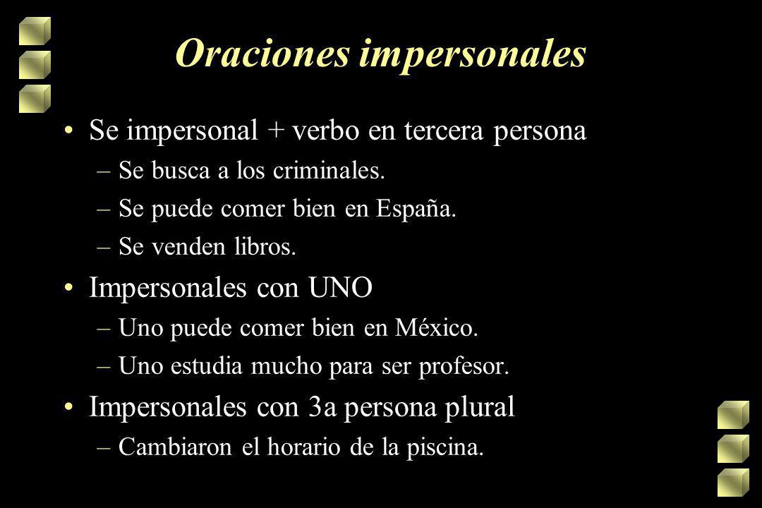 Oraciones impersonales Se impersonal + verbo en tercera persona –Se busca a los criminales.
