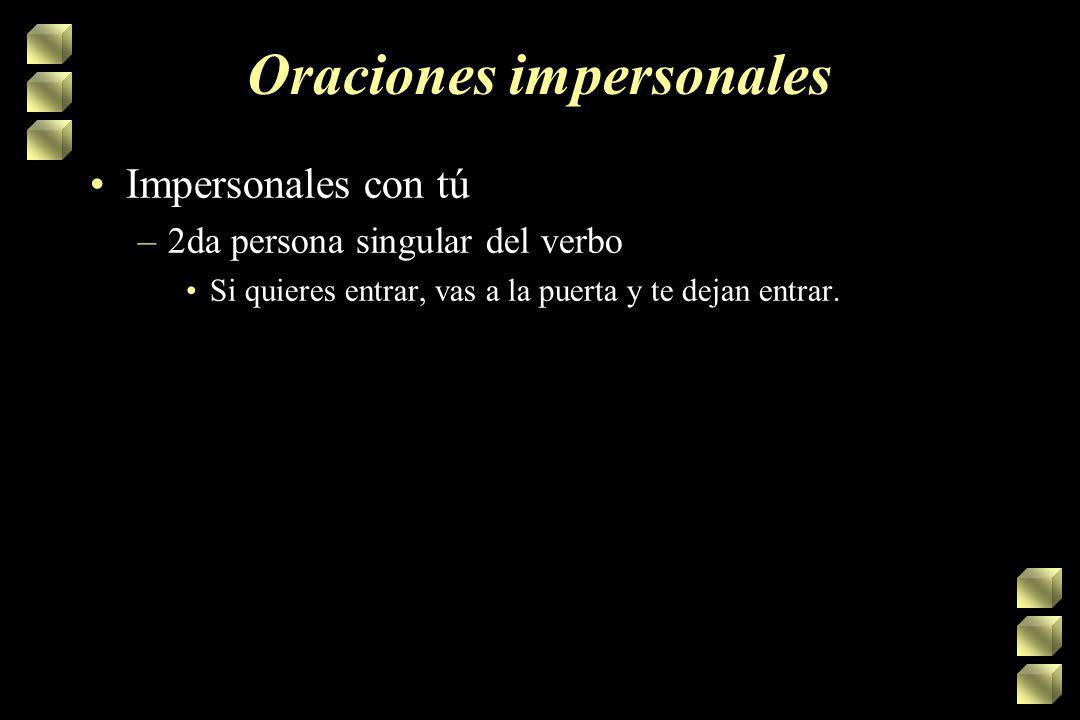 Oraciones impersonales Se impersonal + verbo en tercera persona –Se busca a los criminales. –Se puede comer bien en España. –Se venden libros. Imperso