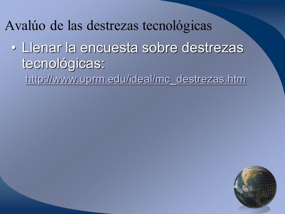 Avalúo de las destrezas tecnológicas Llenar la encuesta sobre destrezas tecnológicas: http://www.uprm.edu/ideal/mc_destrezas.htmLlenar la encuesta sobre destrezas tecnológicas: http://www.uprm.edu/ideal/mc_destrezas.htm http://www.uprm.edu/ideal/mc_destrezas.htm
