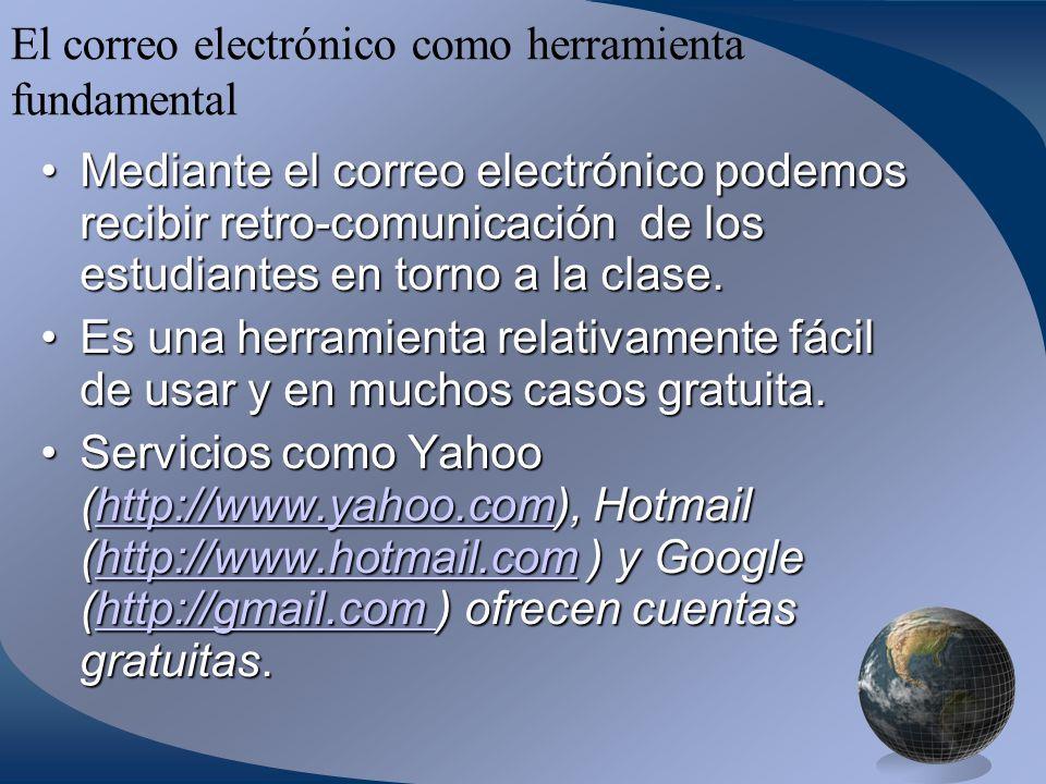 El correo electrónico como herramienta fundamental Mediante el correo electrónico podemos recibir retro-comunicación de los estudiantes en torno a la clase.Mediante el correo electrónico podemos recibir retro-comunicación de los estudiantes en torno a la clase.