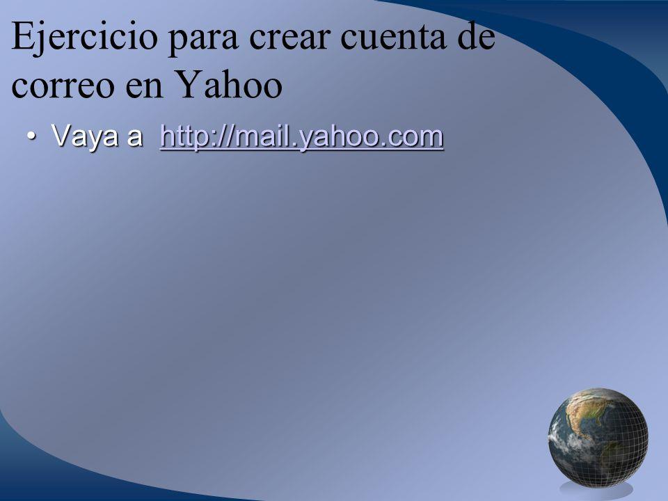 Ejercicio para crear cuenta de correo en Yahoo Vaya a http://mail.yahoo.comVaya a http://mail.yahoo.comhttp://mail.yahoo.com