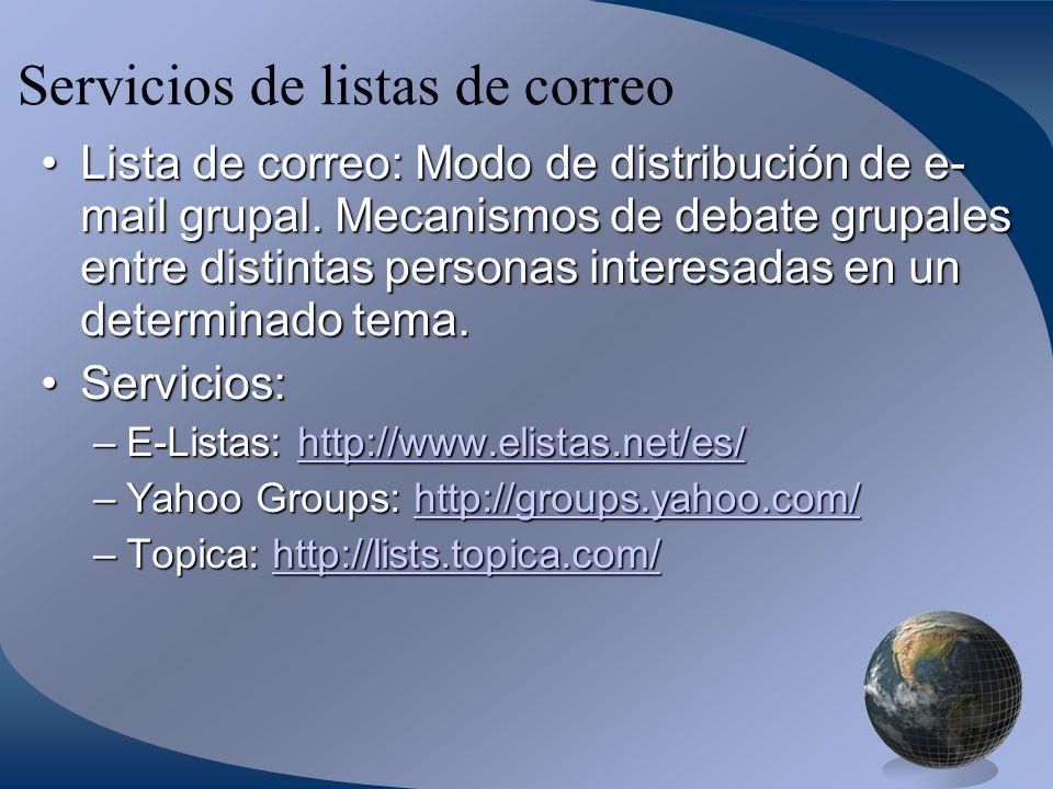 Servicios de listas de correo Lista de correo: Modo de distribución de e- mail grupal.