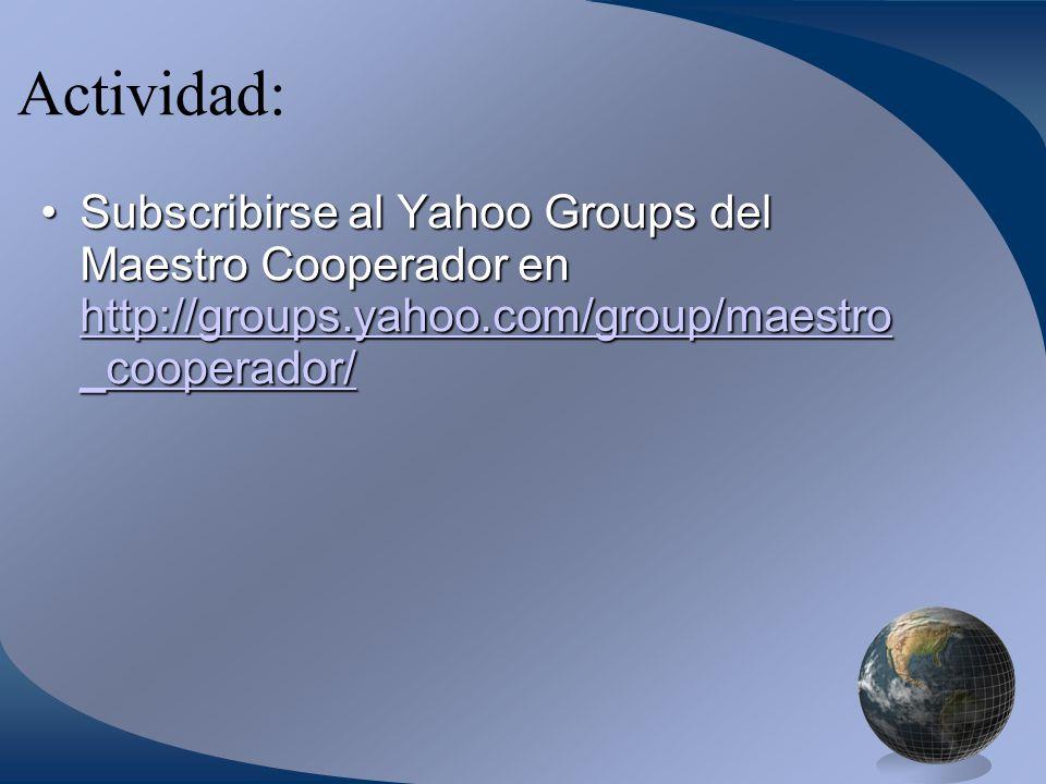 Actividad: Subscribirse al Yahoo Groups del Maestro Cooperador en http://groups.yahoo.com/group/maestro _cooperador/Subscribirse al Yahoo Groups del Maestro Cooperador en http://groups.yahoo.com/group/maestro _cooperador/ http://groups.yahoo.com/group/maestro _cooperador/ http://groups.yahoo.com/group/maestro _cooperador/