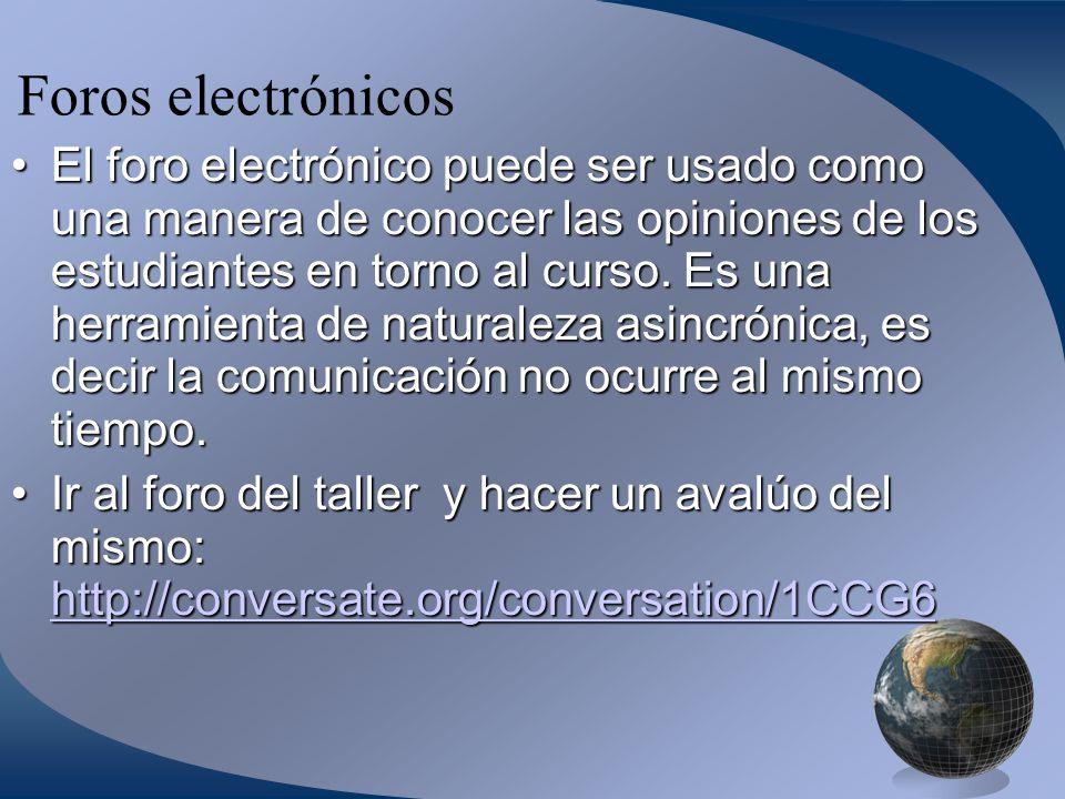 Foros electrónicos El foro electrónico puede ser usado como una manera de conocer las opiniones de los estudiantes en torno al curso.