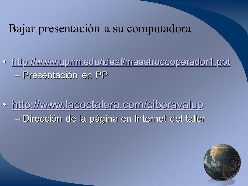 Bajar presentación a su computadora http://www.uprm.edu/ideal/maestrocooperador1.ppthttp://www.uprm.edu/ideal/maestrocooperador1.ppthttp://www.uprm.edu/ideal/maestrocooperador1.ppt –Presentación en PP http://www.lacoctelera.com/ciberavaluohttp://www.lacoctelera.com/ciberavaluohttp://www.lacoctelera.com/ciberavaluo –Dirección de la página en Internet del taller