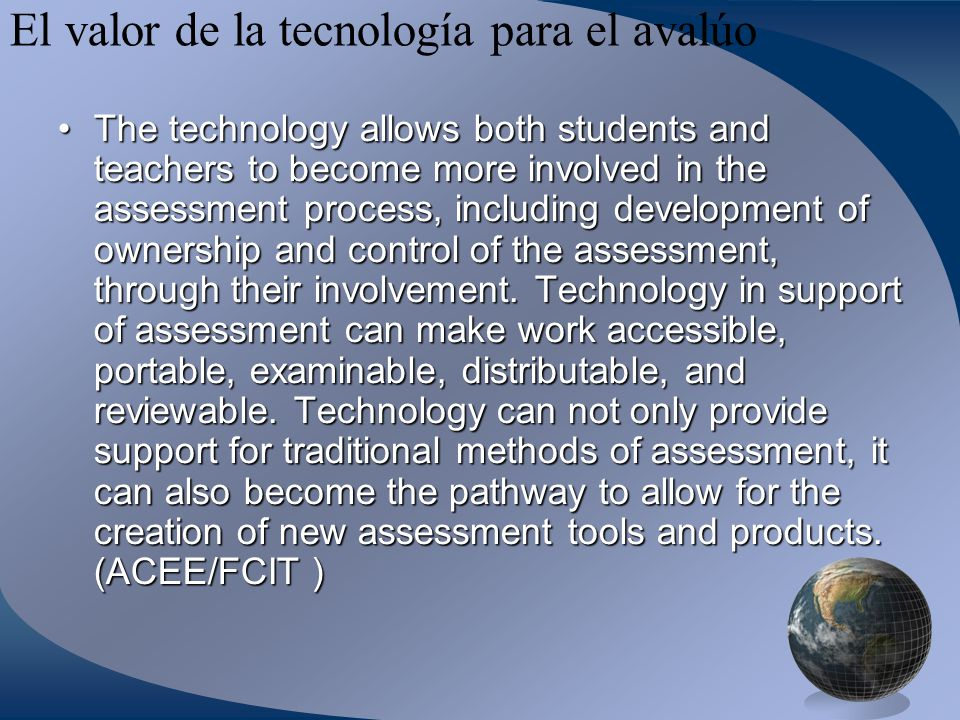El valor de la tecnología para el avalúo The technology allows both students and teachers to become more involved in the assessment process, including