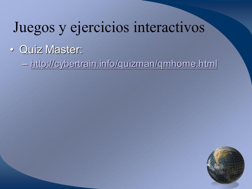 Juegos y ejercicios interactivos Quiz Master:Quiz Master: –http://cybertrain.info/quizman/qmhome.html http://cybertrain.info/quizman/qmhome.html