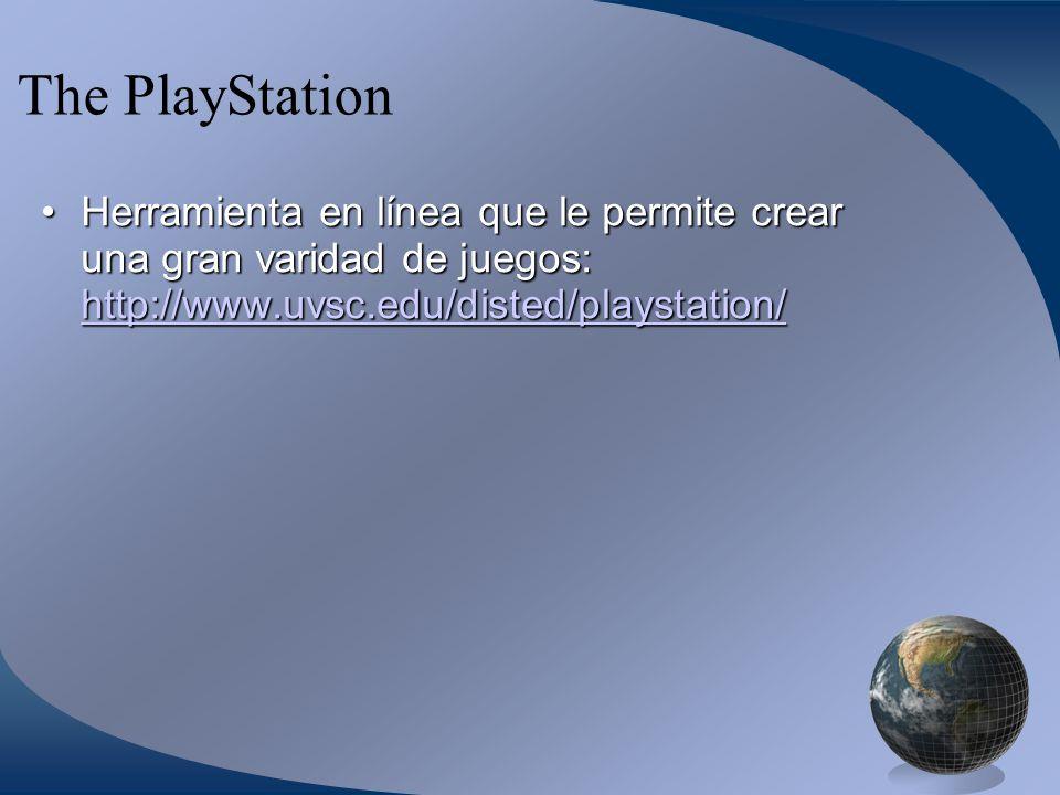 The PlayStation Herramienta en línea que le permite crear una gran varidad de juegos: http://www.uvsc.edu/disted/playstation/Herramienta en línea que le permite crear una gran varidad de juegos: http://www.uvsc.edu/disted/playstation/ http://www.uvsc.edu/disted/playstation/