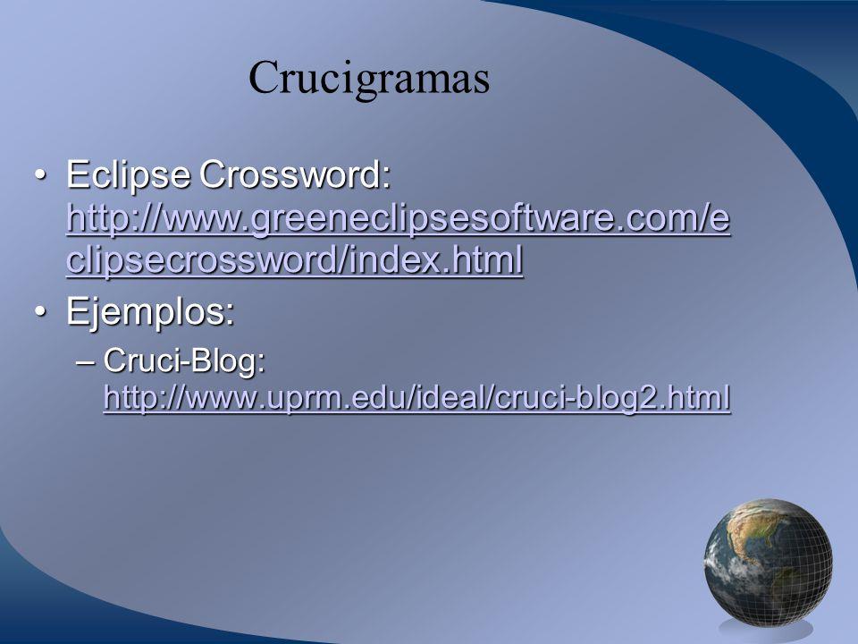 Crucigramas Eclipse Crossword: http://www.greeneclipsesoftware.com/e clipsecrossword/index.htmlEclipse Crossword: http://www.greeneclipsesoftware.com/e clipsecrossword/index.html http://www.greeneclipsesoftware.com/e clipsecrossword/index.html http://www.greeneclipsesoftware.com/e clipsecrossword/index.html Ejemplos:Ejemplos: –Cruci-Blog: http://www.uprm.edu/ideal/cruci-blog2.html http://www.uprm.edu/ideal/cruci-blog2.html