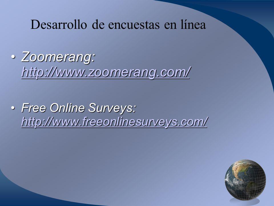 Desarrollo de encuestas en línea Zoomerang: http://www.zoomerang.com/Zoomerang: http://www.zoomerang.com/ http://www.zoomerang.com/ Free Online Surveys: http://www.freeonlinesurveys.com/Free Online Surveys: http://www.freeonlinesurveys.com/ http://www.freeonlinesurveys.com/