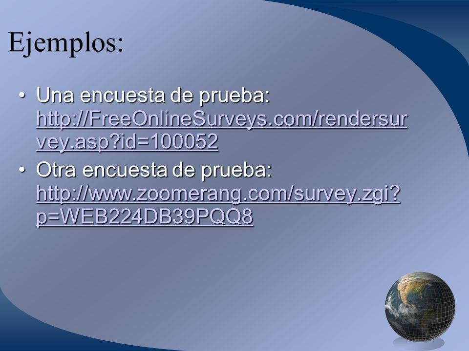 Ejemplos: Una encuesta de prueba: http://FreeOnlineSurveys.com/rendersur vey.asp?id=100052Una encuesta de prueba: http://FreeOnlineSurveys.com/rendersur vey.asp?id=100052 http://FreeOnlineSurveys.com/rendersur vey.asp?id=100052 http://FreeOnlineSurveys.com/rendersur vey.asp?id=100052 Otra encuesta de prueba: http://www.zoomerang.com/survey.zgi.