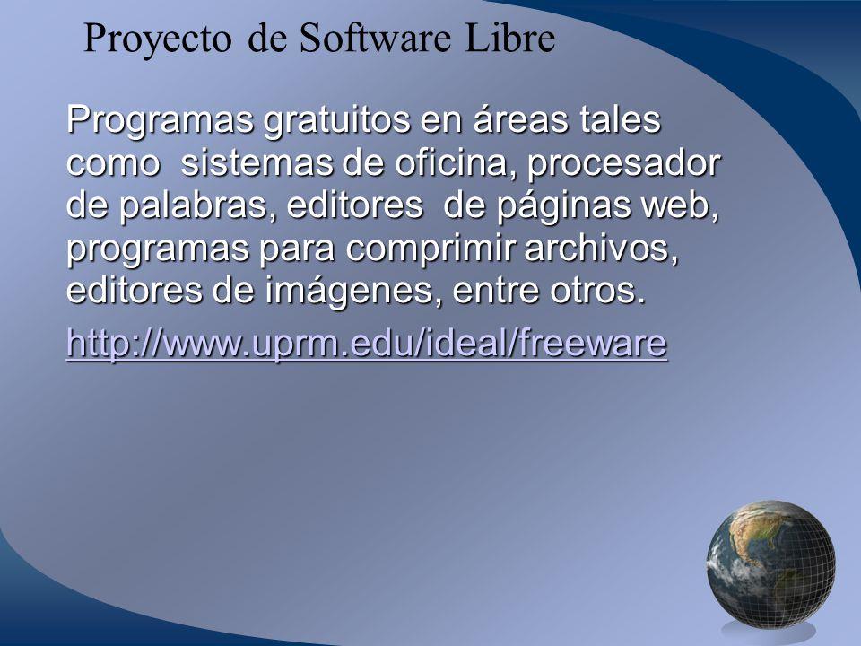 Proyecto de Software Libre Programas gratuitos en áreas tales como sistemas de oficina, procesador de palabras, editores de páginas web, programas para comprimir archivos, editores de imágenes, entre otros.