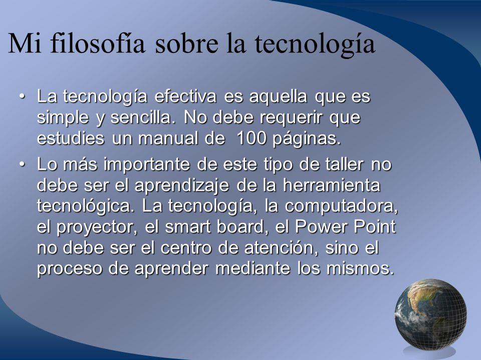 Mi filosofía sobre la tecnología La tecnología efectiva es aquella que es simple y sencilla.