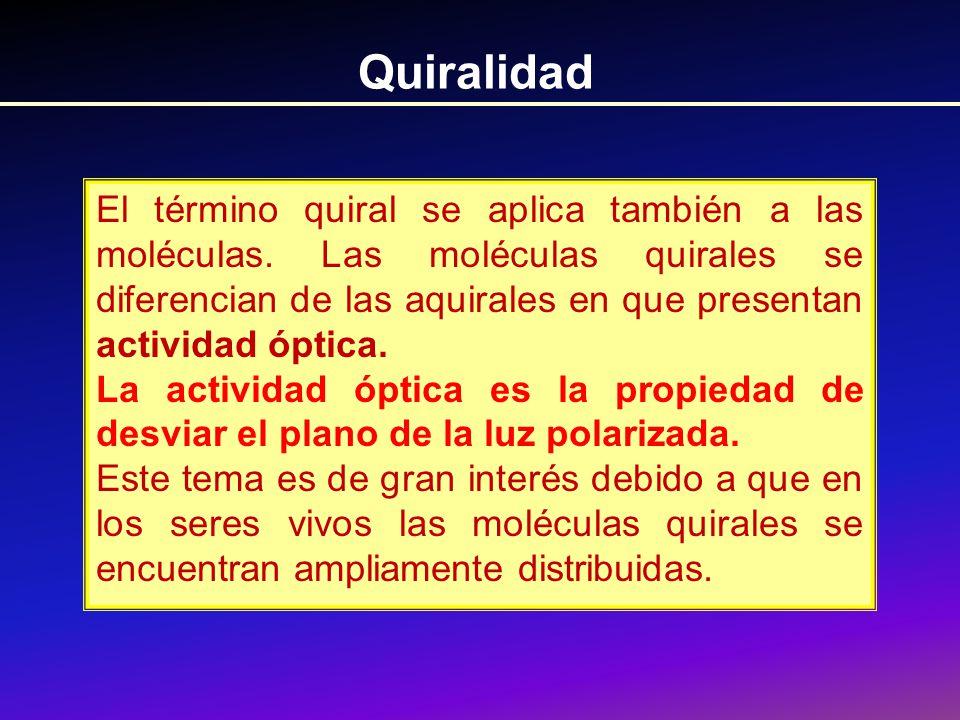 Quiralidad Son quirales los hidratos de carbono, los aminoácidos (excepto la glicina) que forman las proteínas, algunos lípidos, etc.
