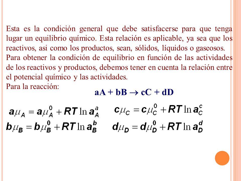 Esta es la condición general que debe satisfacerse para que tenga lugar un equilibrio químico. Esta relación es aplicable, ya sea que los reactivos, a