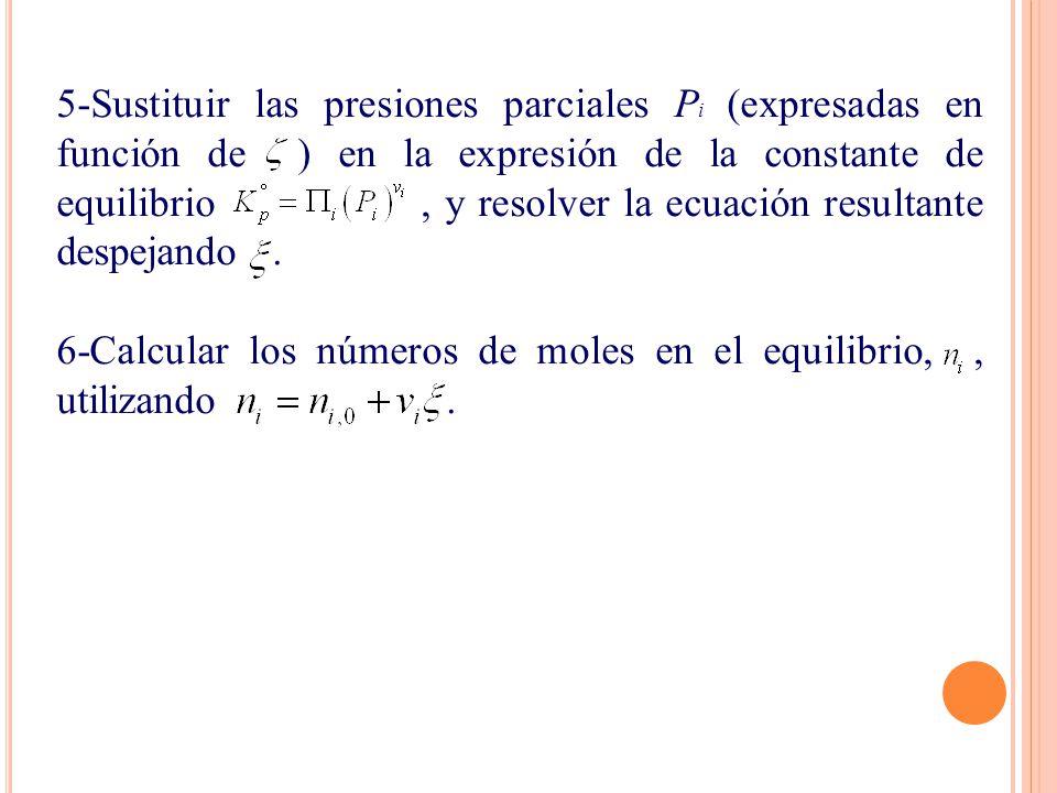 5-Sustituir las presiones parciales P i (expresadas en función de ) en la expresión de la constante de equilibrio, y resolver la ecuación resultante despejando.