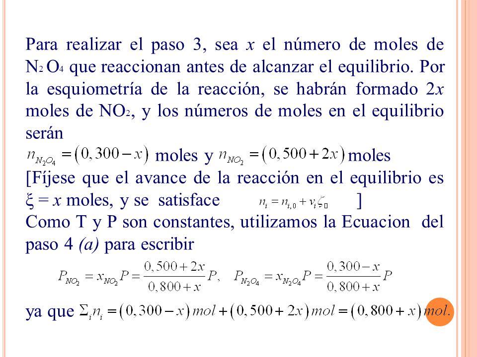 Para realizar el paso 3, sea x el número de moles de N 2 O 4 que reaccionan antes de alcanzar el equilibrio. Por la esquiometría de la reacción, se ha