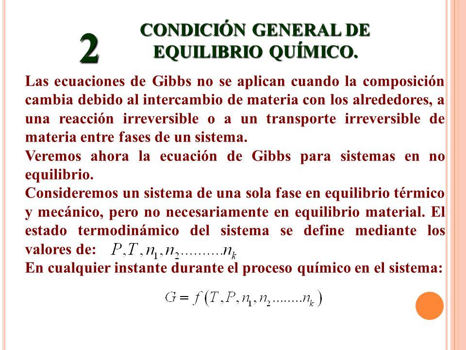 CONDICIÓN GENERAL DE EQUILIBRIO QUÍMICO. 2 Las ecuaciones de Gibbs no se aplican cuando la composición cambia debido al intercambio de materia con los