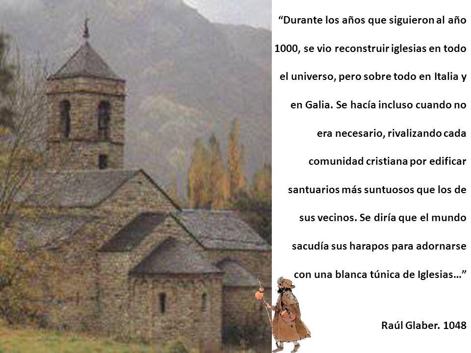 Durante los años que siguieron al año 1000, se vio reconstruir iglesias en todo el universo, pero sobre todo en Italia y en Galia.