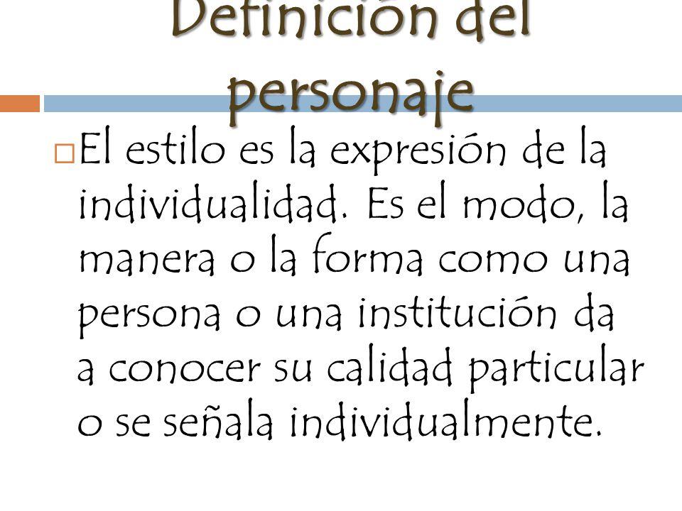 Definición del personaje El estilo es la expresión de la individualidad.
