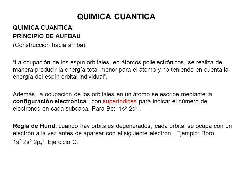QUIMICA CUANTICA QUIMICA CUANTICA: PRINCIPIO DE AUFBAU (Construcción hacia arriba) La ocupación de los espín orbitales, en átomos polielectrónicos, se