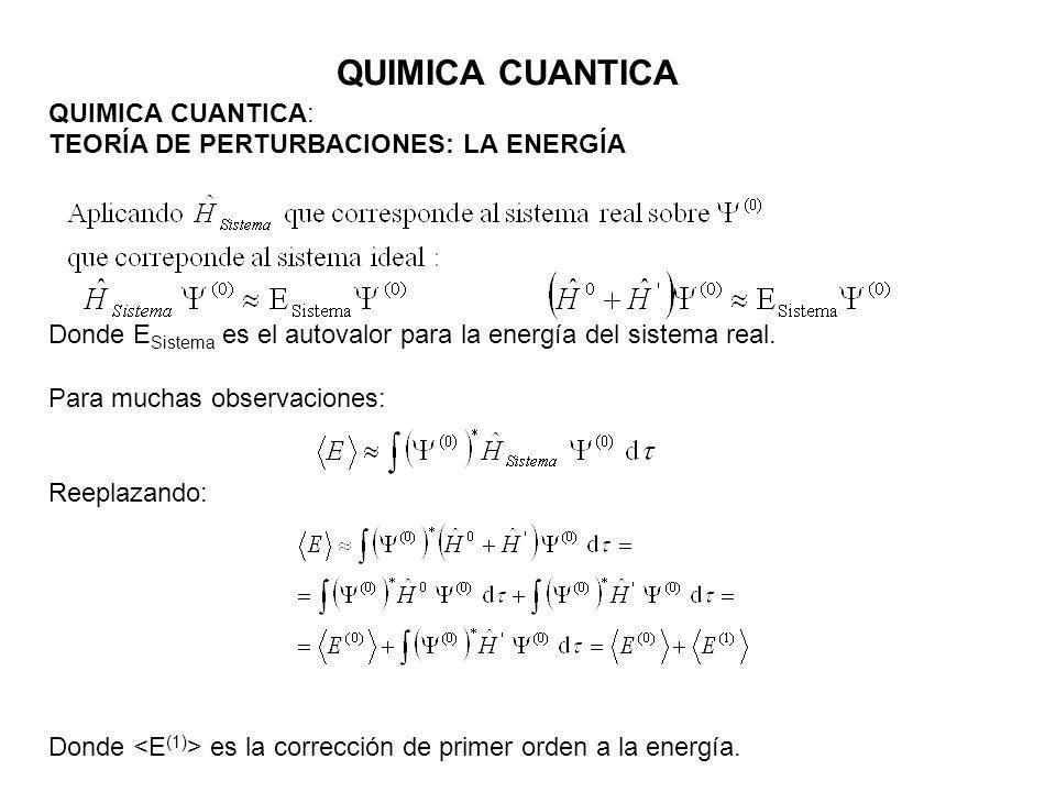 QUIMICA CUANTICA QUIMICA CUANTICA: TEORÍA DE PERTURBACIONES: LA ENERGÍA Donde E Sistema es el autovalor para la energía del sistema real. Para muchas