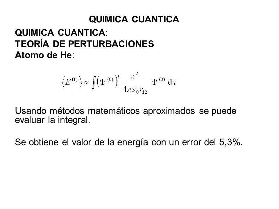 QUIMICA CUANTICA QUIMICA CUANTICA: TEORÍA DE PERTURBACIONES Atomo de He: Usando métodos matemáticos aproximados se puede evaluar la integral. Se obtie
