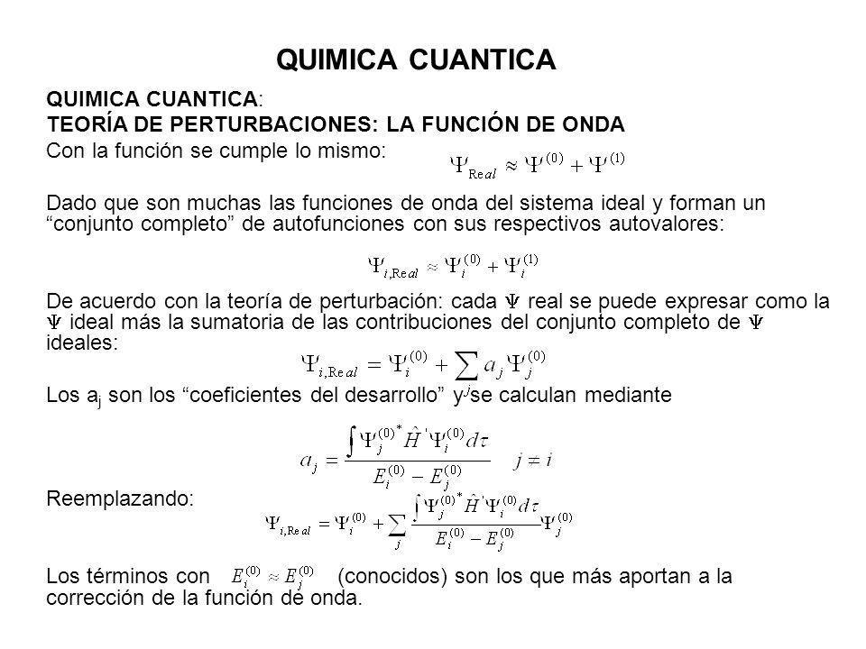 QUIMICA CUANTICA QUIMICA CUANTICA: TEORÍA DE PERTURBACIONES: LA FUNCIÓN DE ONDA Con la función se cumple lo mismo: Dado que son muchas las funciones d
