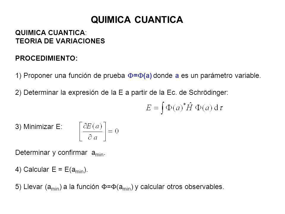 QUIMICA CUANTICA QUIMICA CUANTICA: TEORIA DE VARIACIONES PROCEDIMIENTO: 1) Proponer una función de prueba = (a) donde a es un parámetro variable. 2) D
