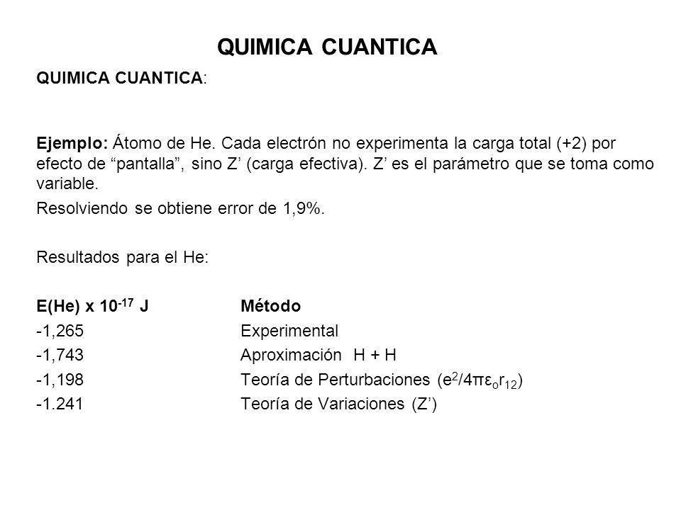 QUIMICA CUANTICA QUIMICA CUANTICA: Ejemplo: Átomo de He. Cada electrón no experimenta la carga total (+2) por efecto de pantalla, sino Z (carga efecti