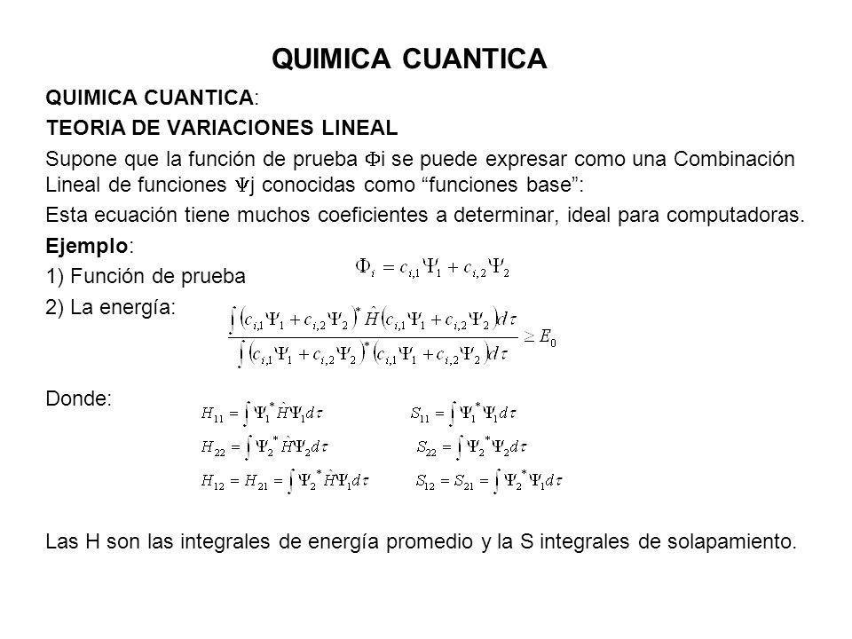 QUIMICA CUANTICA QUIMICA CUANTICA: TEORIA DE VARIACIONES LINEAL Supone que la función de prueba i se puede expresar como una Combinación Lineal de fun