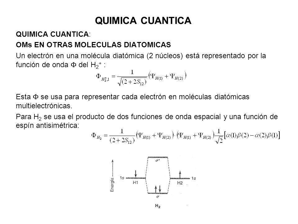 QUIMICA CUANTICA QUIMICA CUANTICA: OMs EN OTRAS MOLECULAS DIATOMICAS Un electrón en una molécula diatómica (2 núcleos) está representado por la funció