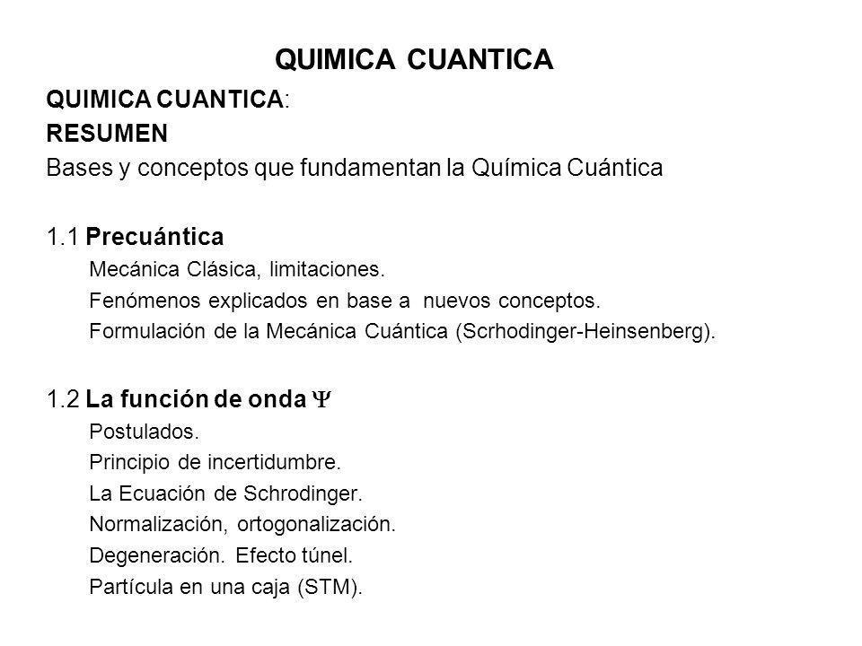 QUIMICA CUANTICA QUIMICA CUANTICA: RESUMEN Bases y conceptos que fundamentan la Química Cuántica 1.1 Precuántica Mecánica Clásica, limitaciones. Fenóm
