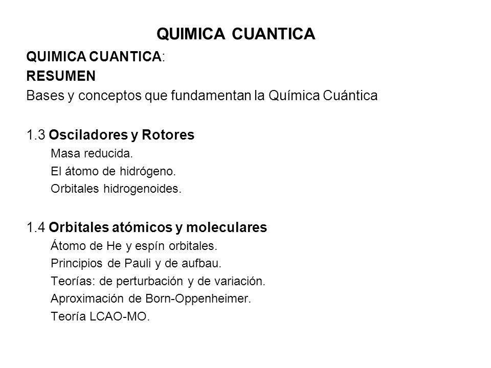 QUIMICA CUANTICA QUIMICA CUANTICA: RESUMEN Bases y conceptos que fundamentan la Química Cuántica 1.3 Osciladores y Rotores Masa reducida. El átomo de