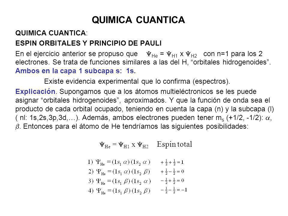 QUIMICA CUANTICA QUIMICA CUANTICA: ESPIN ORBITALES Y PRINCIPIO DE PAULI En el ejercicio anterior se propuso que He = H1 x H2 con n=1 para los 2 electrones.