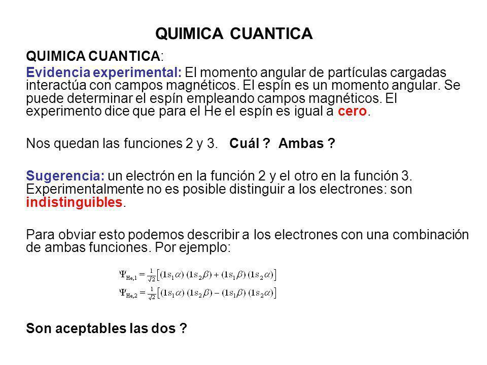QUIMICA CUANTICA QUIMICA CUANTICA: Evidencia experimental: El momento angular de partículas cargadas interactúa con campos magnéticos. El espín es un