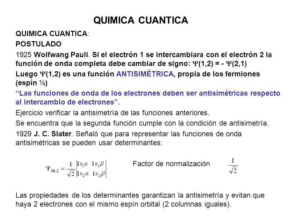 QUIMICA CUANTICA QUIMICA CUANTICA: POSTULADO 1925 Wolfwang Pauli. Si el electrón 1 se intercambiara con el electrón 2 la función de onda completa debe