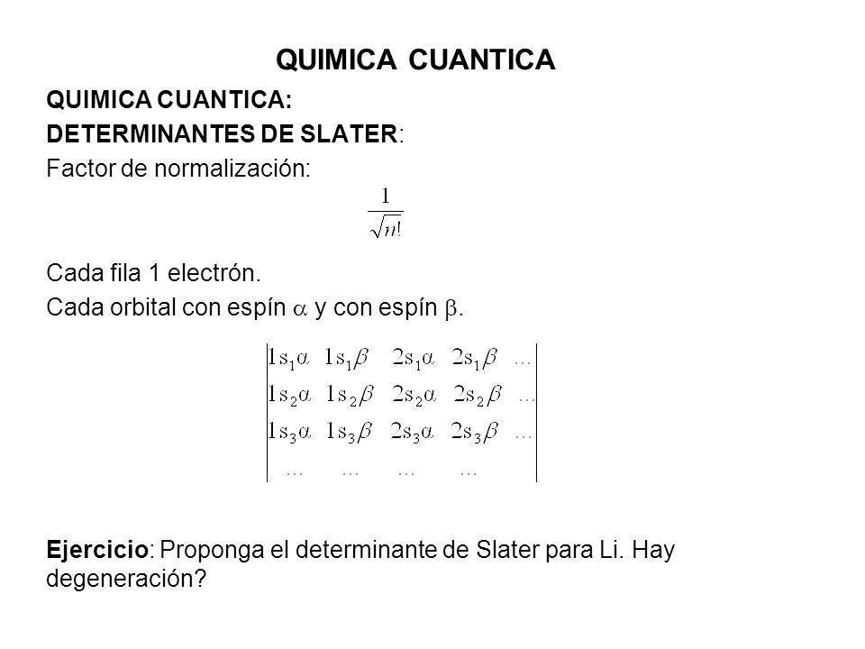 QUIMICA CUANTICA QUIMICA CUANTICA: DETERMINANTES DE SLATER: Factor de normalización: Cada fila 1 electrón. Cada orbital con espín y con espín. Ejercic