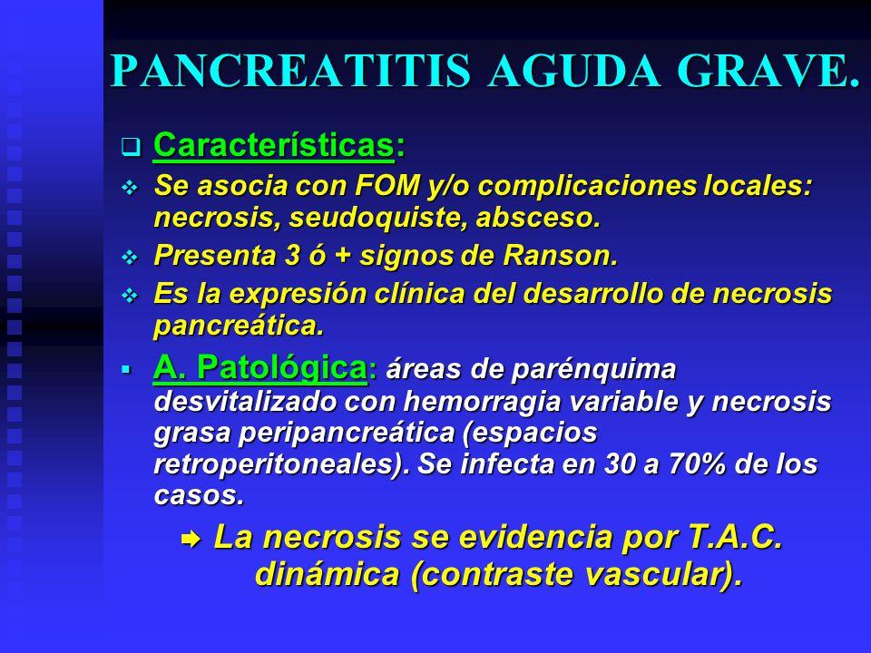 PANCREATITIS AGUDA GRAVE. Características: Características: Se asocia con FOM y/o complicaciones locales: necrosis, seudoquiste, absceso. Se asocia co
