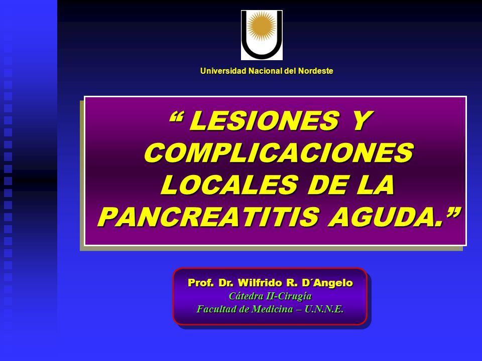 LESIONES Y COMPLICACIONES LOCALES DE LA PANCREATITIS AGUDA. LESIONES Y COMPLICACIONES LOCALES DE LA PANCREATITIS AGUDA. Universidad Nacional del Norde